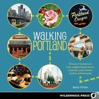 Walking Portland: 30 Tours of Stumptown's Funky Neighborhoods, Historic Landmarks, Park Trails, Farmers Markets, and B (Paperback)