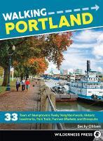 Walking Portland: 33 Tours of Stumptown's Funky Neighborhoods, Historic Landmarks, Park Trails, Farmers Markets, and Brewpubs - Walking (Paperback)