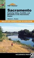 Top Trails: Sacramento: Must-Do Hikes for Everyone - Top Trails (Hardback)