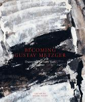 Becoming Gustav Metzger: Uncovering the Early Years: 1945-59 (Hardback)