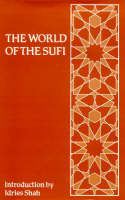The World of the Sufi: Anthology of Writings About Sufis and Their Work (Hardback)