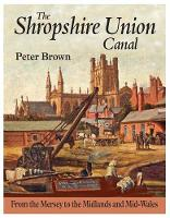 The Shropshire Union Canal: From the Mersey to the Midlands and Mid-Wales (Hardback)