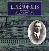 A Life in Linenoplis: Memoirs of William Topping, Belfast Damask Weaver, 1903-56 - Occasional S. (Paperback)
