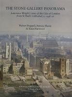The Stone Gallery Panorama: Lawrence Wright's view of the City of London from St Paul's Cathedral, c.1948-56 - London Topographical Society Publications 181 (Hardback)
