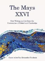 The Mays Twenty-Six 2018: New Writing and Art from the Universities of Oxford and Cambridge - The Mays 26 (Paperback)