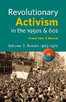 Revolutionary Activism in the 1950s & 60s. Volume 2. Britain 1965 - 1970 (Paperback)