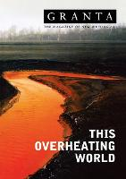 Granta 83: This Overheating World - Granta: The Magazine of New Writing (Paperback)