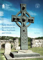 Early Medieval Sculpture in the West Highlands and Islands (Hardback)
