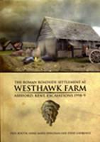 The Roman Roadside Settlement at Westhawk Farm, Ashford, Kent - Oxford Archaeology Monograph 2 (Hardback)