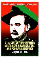 21st-Century Imperialism: Militarism, Collaborators, and Popular Resustance: James Connolly Memorial Lecture, 2013