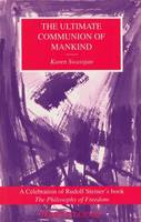 The Ultimate Communion of Mankind: Celebration of Rudolf Steiner's Book 'Philosophy of Freedom' (Paperback)