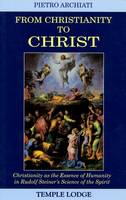 From Christianity to Christ: Christianity as the Essence of Humanity in Rudolf Steiner's Science of the Spirit (Paperback)