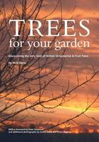 Trees for Your Garden: Discovering the Very Best of British Ornamental and Fruit Trees (Paperback)