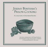 Jeremy Bentham's Prison Cooking: A Collection of Utilitarian Recipes (Hardback)