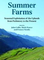 Summer Farms: Seasonal Exploitation of the Uplands from Prehistory to the Present - Sheffield Archaeological Monographs 16 (Hardback)