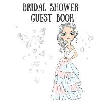 Bridal Shower Guest Book: Sign in Guest Book Write in Name Advice & Wishes Comments Memory Message Book (Paperback)