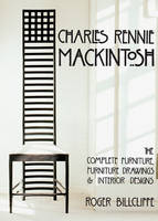 Charles Rennie Mackintosh: The Complete Furniture, Furniture Drawings and Interior Designs (Hardback)