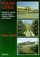 Polish Cities: Travels in Cracow and the South, Gdansk, Malbork and Warsaw (Paperback)