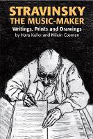 Stravinsky the Music-Maker: Writings, Prints and Drawings (Hardback)