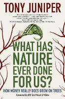 What Has Nature Ever Done for Us?: How Money Really Does Grow On Trees (Hardback)