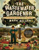 Wastewater Gardener: Preserving the Planet One Flush at a Time (Paperback)