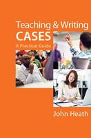 Teaching & Writing Cases: A Practical Guide (Paperback)