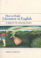 How to Study Literature in English: A Guide for the Advancing Student (Paperback)