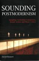 Sounding Postmodernism: Sampling Australian Composers, Sound Artists and Music Critics (Paperback)