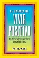 La Dinamica del Vivir Positivo: La Manera de Dios de Vivir una Vida Positiva (Paperback)