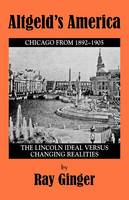 Altgeld's America: Lincoln Ideal Versus Changing Realities (Paperback)