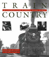 Train Country: An Illustrated History of Canadian National Railways (Paperback)