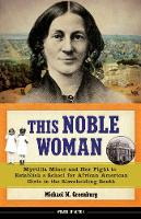 This Noble Woman: Myrtilla Miner and Her Fight to Establish a School for African American Girls in the Slaveholding South (Hardback)