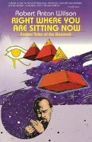 Right Where You Are Sitting Now: Further Tales of the Illuminati (Paperback)