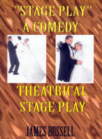 """Stage Play"": A Comedy Theatrical Stage Play (Paperback)"