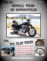 How To Install Tires On Motorcycles & Fix Flat Tires (Paperback)