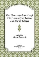 The Floure and the Leafe, The Assembly of Ladies, The Isle of Ladies - TEAMS Middle English Texts Series (Paperback)
