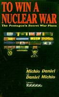 To Win a Nuclear War: The Pentagon's Secret War Plans (Paperback)