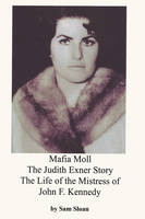 Mafia Moll: The Judith Exner Story, The Life of the Mistress of John F. Kennedy (Paperback)