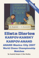 Elista Diaries: Karpov-Kamsky, Karpov-Anand, Anand Mexico City 2007 World Chess Championship Matches (Paperback)