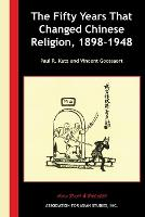 The Fifty Years That Changed Chinese Religion, 1898-1948 - Asia Past & Present (Paperback)