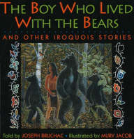 The Boy Who Lived with the Bears: And Other Iroquois Stories (Paperback)