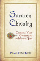 Saracen Chivalry: Counsels on Valor, Generosity & the Mystical Quest (Paperback)