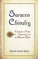 Saracen Chivalry: Counsels on Valor, Generosity & the Mystical Quest (Hardback)