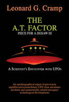 A.T. Factor: Piece for a Jigsaw III: a Scientist's Encounter with UFO's (Paperback)
