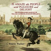 "'to Amaze the People with Pleasure and Delight"": The Horsemanship Manuals of William Cavendish, Duke of Newcastle (Paperback)"