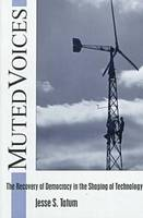Muted Voices: The Recovery of Democracy in the Shaping of Technology (Hardback)