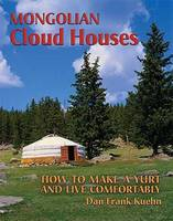 Mongolian Cloud Houses: How to Make a Yurt and Live Comfortably (Paperback)