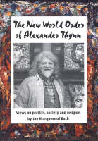 The New World Order of Alexander Thynn: Views on Politics, Society and Religion by the Marquess of Bath (Paperback)