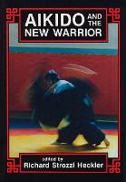 Aikido and the New Warrior - Io Series 35 (Paperback)
