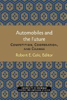 Automobiles and the Future: Competition, Cooperation, and Change - Michigan Papers in Japanese Studies (Paperback)